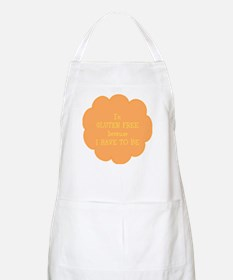Have to be, gluten free Apron