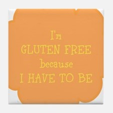 Have to be, gluten free Tile Coaster