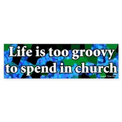 Life too groovy for church bumpersticker