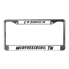 Famous in Murfreesboro License Plate Frame