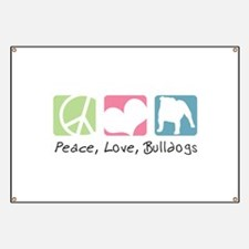 Peace, Love, Bulldogs Banner