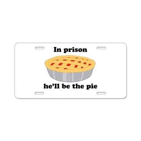 He'll be the pie Aluminum License Plate