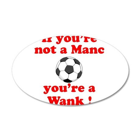 If you're not a Manc 22x14 Oval Wall Peel