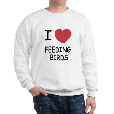 I heart feeding birds Sweatshirt