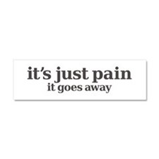 it's just pain, it goes away Car Magnet 10 x 3