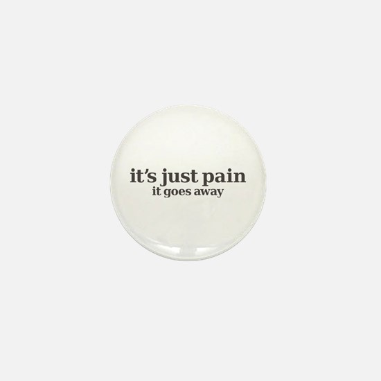 it's just pain, it goes away Mini Button