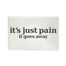 it's just pain, it goes away Rectangle Magnet