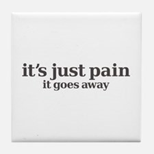 it's just pain, it goes away Tile Coaster
