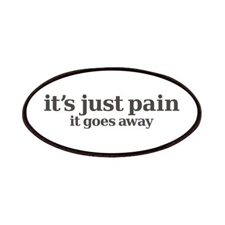 it's just pain, it goes away Patches