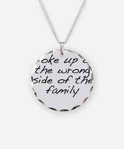 Woke Up On The Wrong Side Of Necklace