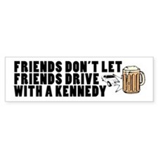 Friends Don't Let Friends Drive With A Kennedy