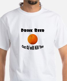 Drink Beer Cuz OJ Will Kill Y Shirt