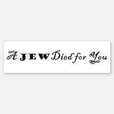 A Jew Died for You Bumper Bumper Bumper Sticker
