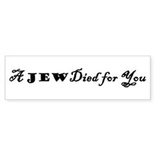 A Jew Died for You Bumper Bumper Sticker