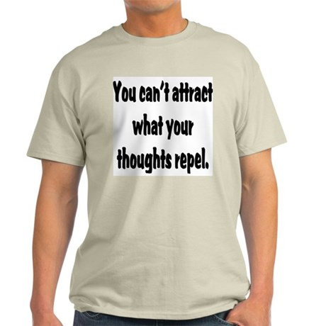 You Can't Attract What Your T Ash Grey T-Shirt