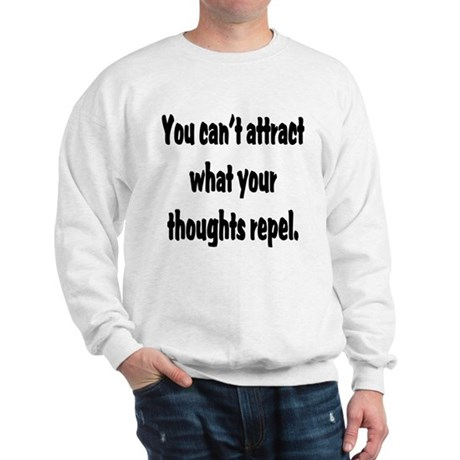 You Can't Attract What Your T Sweatshirt