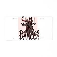 SHALL WE DANCE? Aluminum License Plate