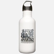 I'll be using these to my advantage Water Bottle