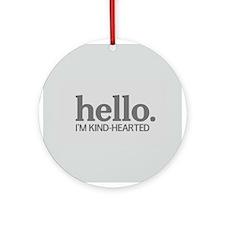 Hello I'm kind Ornament (Round)