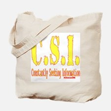 C.S.I.: Constantly Seeking Information Tote Bag