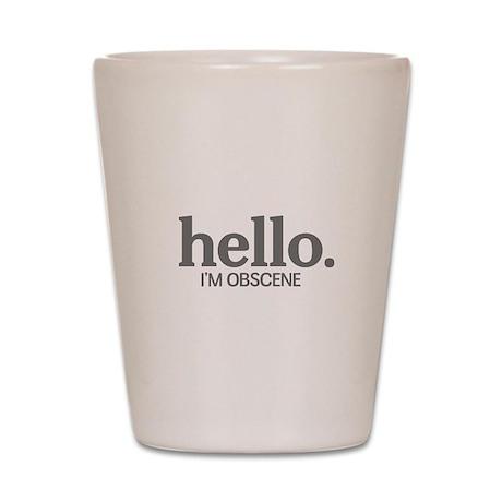 Hello I'm obscene Shot Glass