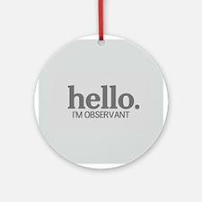 Hello I'm observant Ornament (Round)