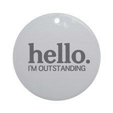 Hello I'm outstanding Ornament (Round)