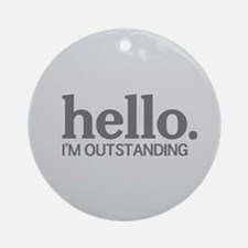 Hello I'm outstanding Ornament (Round)