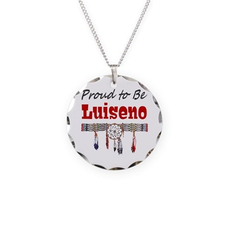Proud to be Luiseno Necklace Circle Charm