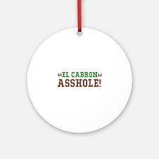 EL CABRON - ASSHOLE - MEXICO! Round Ornament