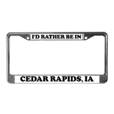Rather be in Cedar Rapids License Plate Frame