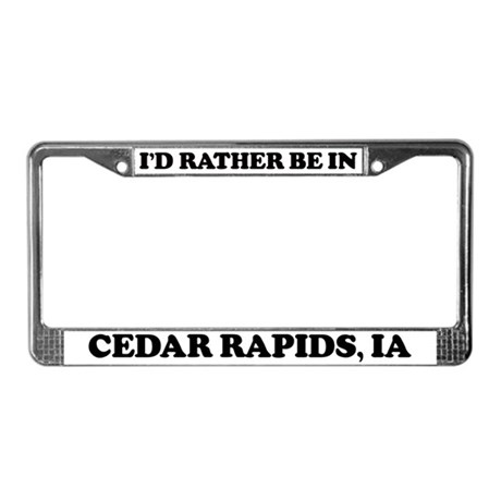 Rather be in Cedar Rapids License Plate Frame
