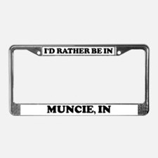 Rather be in Muncie License Plate Frame