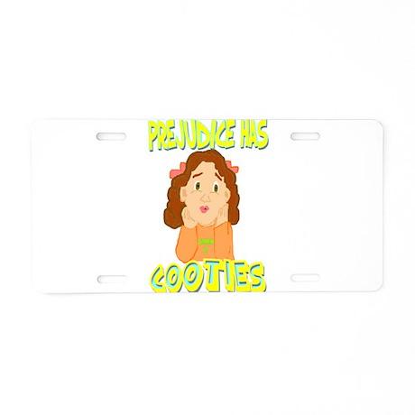 Prejudice Has Cooties Aluminum License Plate