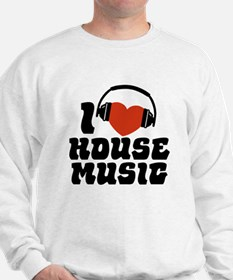 I Love House Music Sweatshirt