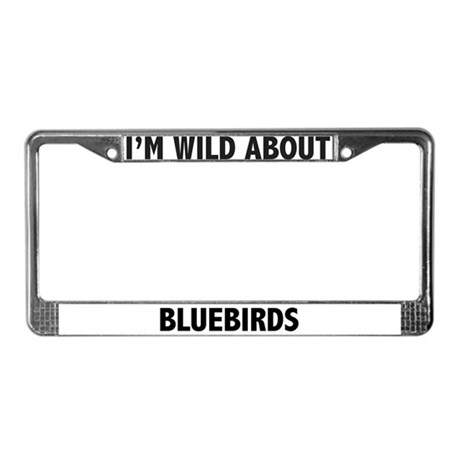 I'm Wild About Bluebirds License Plate Frame