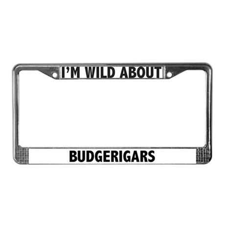 I'm Wild About Budgerigars License Plate Frame