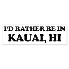 Rather be in Kauai Bumper Bumper Sticker