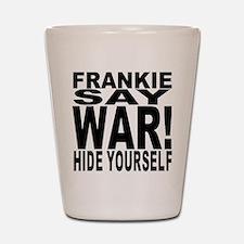 Frankie Say War... Shot Glass