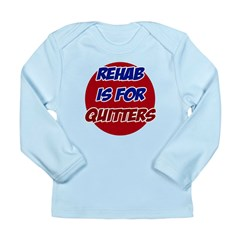 Rehab is for Quitters Long Sleeve Infant T-Shirt