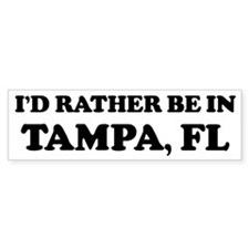 Rather be in Tampa Bumper Bumper Sticker