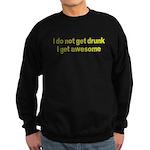 I don't get drunk I get aweso Sweatshirt (dark)