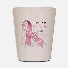 I Wear Pink for Myself Shot Glass