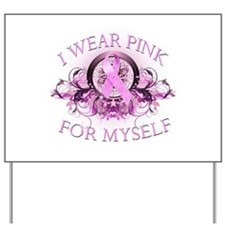 I Wear Pink for Myself (flora Yard Sign