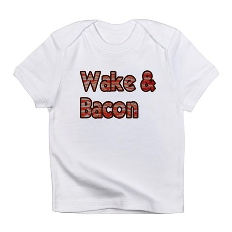 Wake And Bacon Shirt Infant T-Shirt
