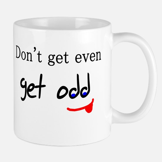 Don't Get Even Get Odd Mug