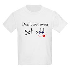 Don't Get Even Get Odd T-Shirt