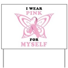 I Wear Pink for Myself Yard Sign