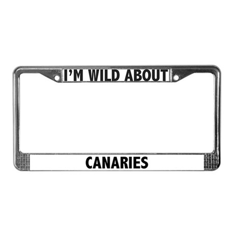 I'm Wild About Canaries License Plate Frame