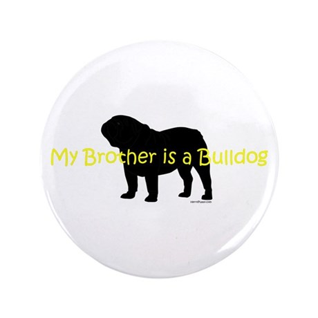 "My Brother is a Bulldog 3.5"" Button"